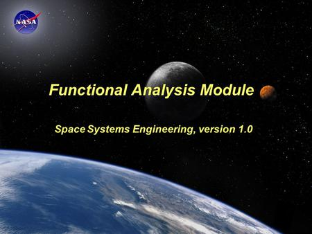 Space Systems Engineering: Functional Analysis Module Functional Analysis Module Space Systems Engineering, version 1.0.