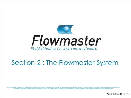 © 2003 Flowmaster International Ltd. The information supplied in this document is for informational purposes only and is subject to change without notice.