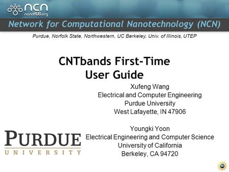 Network for Computational Nanotechnology (NCN) Purdue, Norfolk State, Northwestern, UC Berkeley, Univ. of Illinois, UTEP CNTbands First-Time User Guide.