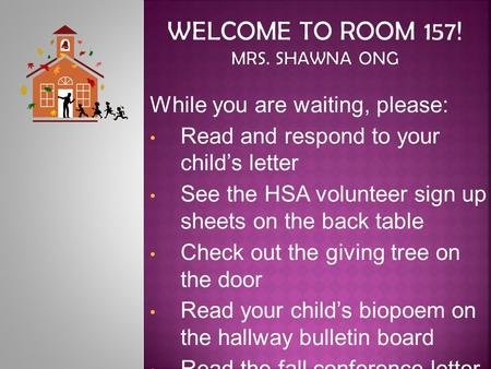 While you are waiting, please: Read and respond to your child's letter See the HSA volunteer sign up sheets on the back table Check out the giving tree.