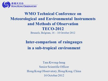 WMO Technical Conference on Meteorological and Environmental Instruments and Methods of Observation TECO-2012 Brussels, Belgium, 16 – 18 October 2012 Inter-comparison.