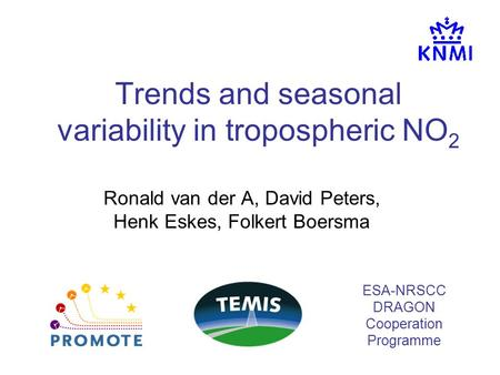 Trends and seasonal variability in tropospheric NO 2 Ronald van der A, David Peters, Henk Eskes, Folkert Boersma ESA-NRSCC DRAGON Cooperation Programme.