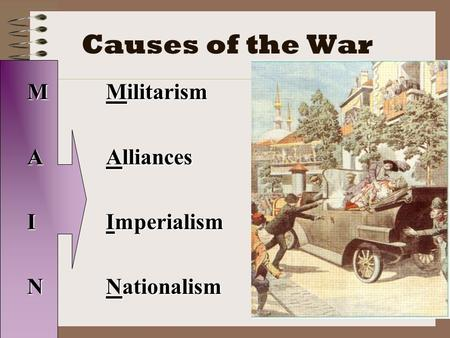 Causes of the War M Militarism A Alliances I Imperialism N Nationalism.
