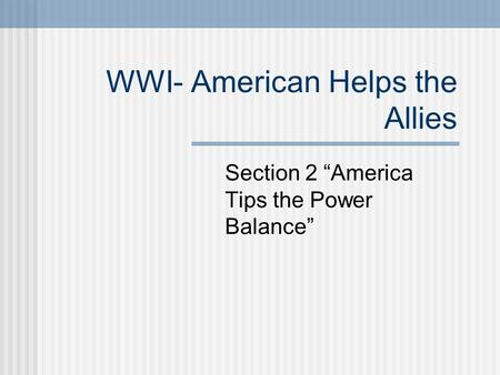 "WWI- American Helps the Allies Section 2 ""America Tips the Power Balance"""