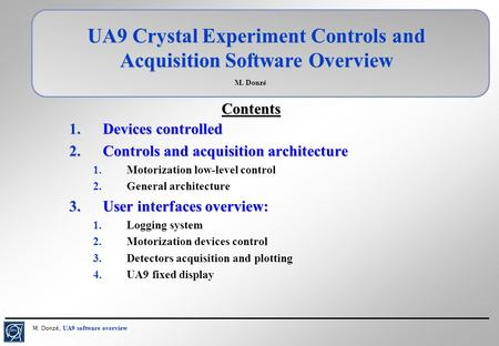 UA9 software overview M. Donzé, UA9 software overview UA9 Crystal Experiment Controls and Acquisition Software Overview M. Donzé 1.Devices controlled 2.Controls.