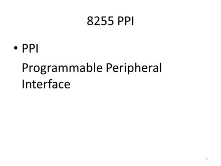8255 PPI PPI Programmable Peripheral Interface 1.