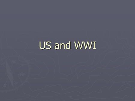 US and WWI. WWI in Europe Neutrality ► When the War in Europe broke out, Americans were divided over it. ► Some thought that the war had nothing.