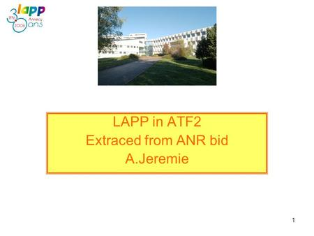 1 LAPP in ATF2 Extraced from ANR bid A.Jeremie. 2 LAPP in ATF2 Current activities related to accelerators: The LAPP-Annecy team is currently developing.