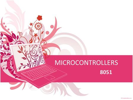 MICROCONTROLLERS 8051. WHAT IS A MICROCONTROLLER? All of the components needed for a controller were built right onto one chip. A microcontroller is a.
