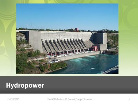 10/20/2015The NEED Project: 29 Years of Energy Education1 Hydropower.