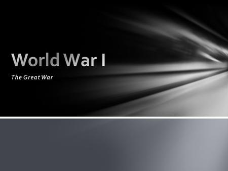 World War I The Great War.