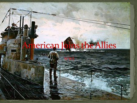 WWI. Germany blockaded Britain and France and did not allow any ship to get to their shores. American, British, and French ships were torpedoed. America.