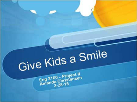 Give Kids a Smile Eng 2100 – Project II Amanda Christensen 3-28-15.