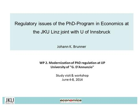 WP 2. Modernization of PhD regulation at UP University of G. D'Annunzio Study visit & workshop June 4-8, 2014 Regulatory issues of the PhD-Program in.