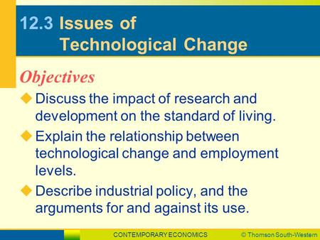 CONTEMPORARY ECONOMICS© Thomson South-Western 12.3Issues of Technological Change  Discuss the impact of research and development on the standard of living.