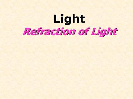 Light Refraction of Light. Learning Objectives You will learn to recall and use the terms used in refraction, including normal, angle of incidence and.