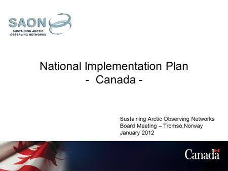 National Implementation Plan - Canada - Sustaining Arctic Observing Networks Board Meeting – Tromso,Norway January 2012.