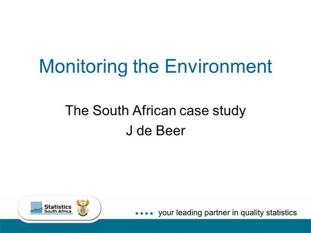 1 Monitoring the Environment The South African case study J de Beer.