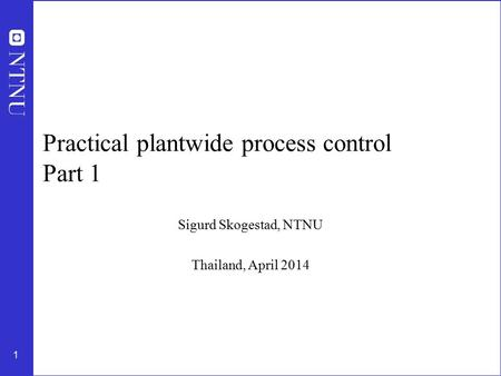 Practical plantwide process control Part 1
