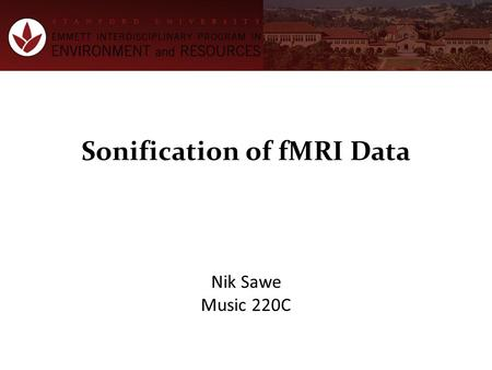 Sonification of fMRI Data Nik Sawe Music 220C. Overview PhD studies assess decision-making on environmental issues through neuroimaging Neural activation.