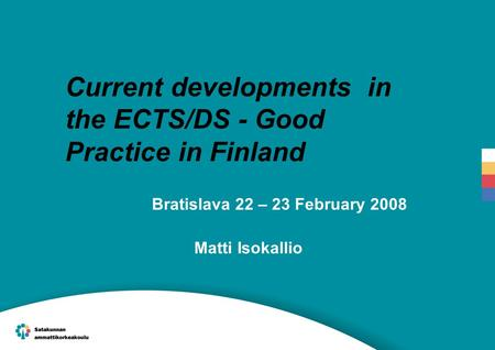 Current developments in the ECTS/DS - Good Practice in Finland Bratislava 22 – 23 February 2008 Matti Isokallio.