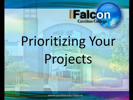 Prioritizing Your Projects. What is the first thing you should do when you are given any project?