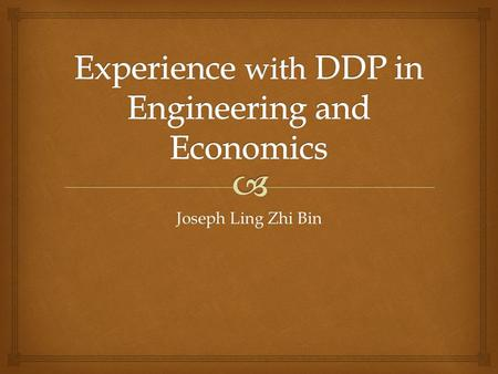 Joseph Ling Zhi Bin.   Why do DDP?  Workload  Problems encountered  Advantages and disadvantages of DDP  Why I enjoyed and regretted doing DDP 