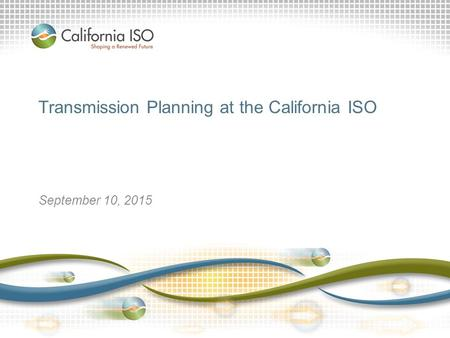 Transmission Planning at the California ISO September 10, 2015.