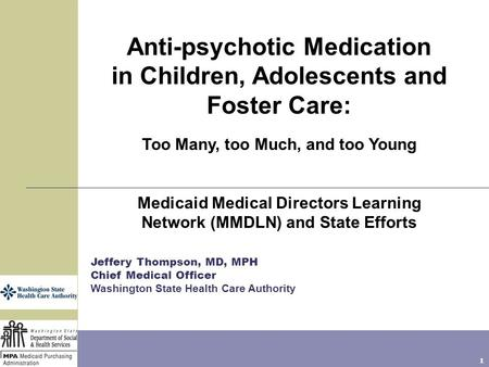 1 Anti-psychotic Medication in Children, Adolescents and Foster Care: Too Many, too Much, and too Young Medicaid Medical Directors Learning Network (MMDLN)