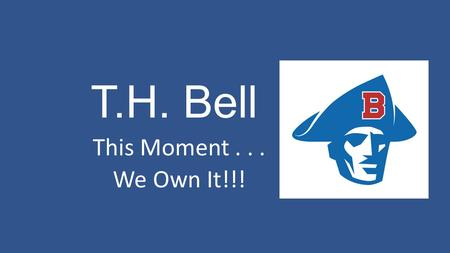 T.H. Bell This Moment... We Own It!!!. How can you make this year a successful one?