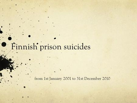 Finnish prison suicides from 1st January 2001 to 31st December 2010.