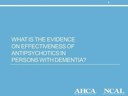 WHAT IS THE EVIDENCE ON EFFECTIVENESS OF ANTIPSYCHOTICS IN PERSONS WITH DEMENTIA? 1.