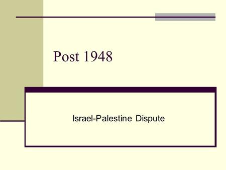 Post 1948 Israel-Palestine Dispute. 4 Years in 25 Years War of 1948 The War of 1956 The War of 1967 The Yom Kippur War of 1973.