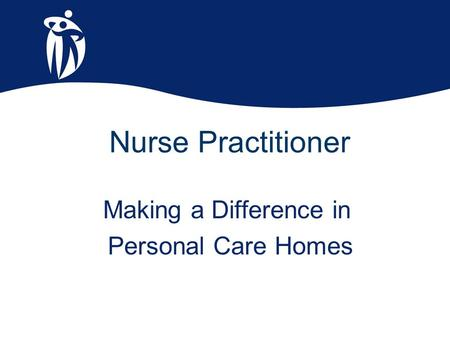 Nurse Practitioner Making a Difference in Personal Care Homes.