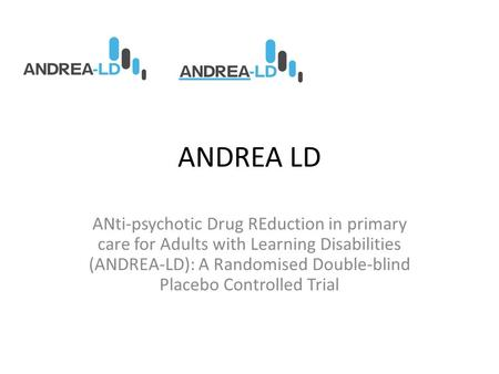 ANDREA LD ANti-psychotic Drug REduction in primary care for Adults with Learning Disabilities (ANDREA-LD): A Randomised Double-blind Placebo Controlled.