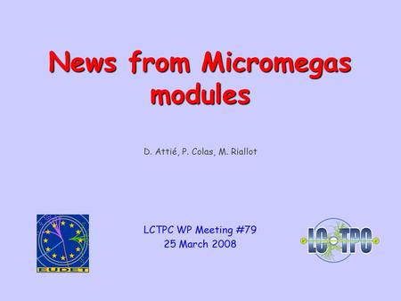 LCTPC WP Phone Meeting #71 – 26.11.2008Micromegas module1 D. Attié, P. Colas, M. Riallot LCTPC WP Meeting #79 25 March 2008 News from Micromegas modules.