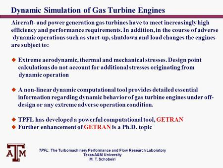 TPFL: The Turbomachinery Performance and Flow Research Laboratory Texas A&M University M. T. Schobeiri Dynamic Simulation of Gas Turbine Engines Aircraft-