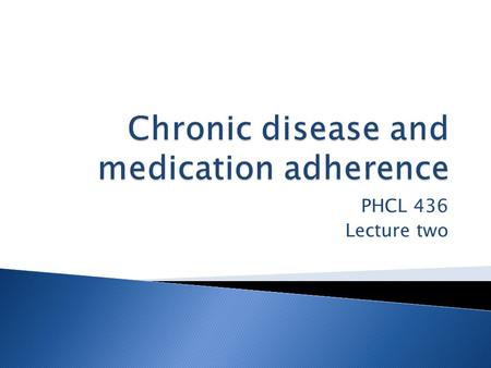 PHCL 436 Lecture two. Objectives  The role of cognition in influencing adjustment to chronic conditions  What is medication adherence, prevalence, reasons,