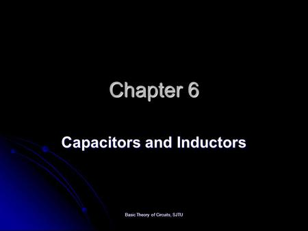 Basic Theory of Circuits, SJTU Chapter 6 Capacitors and Inductors.
