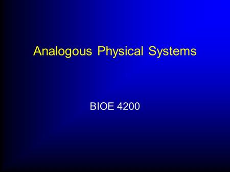 Analogous Physical Systems BIOE 4200. Creating Mathematical Models Break down system into individual components or processes Need to model process outputs.