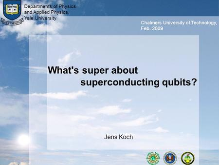 What's super about superconducting qubits? Jens Koch Departments of Physics and Applied Physics, Yale University Chalmers University of Technology, Feb.