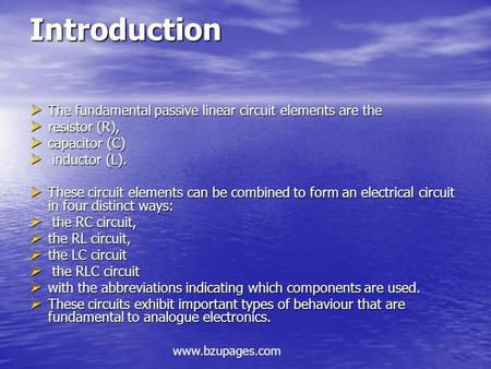 Www.bzupages.com Introduction  The fundamental passive linear circuit elements are the  resistor (R),  capacitor (C)  inductor (L).  These circuit.