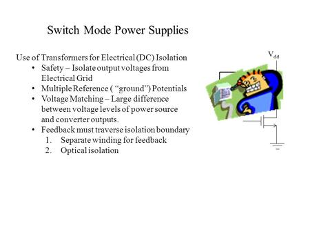 Switch Mode Power Supplies Use of Transformers for Electrical (DC) Isolation Safety – Isolate output voltages from Electrical Grid Multiple Reference (