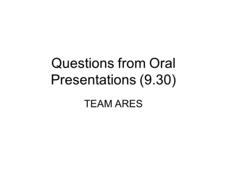 Questions from Oral Presentations (9.30) TEAM ARES.