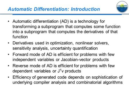 Automatic Differentiation: Introduction Automatic differentiation (AD) is a technology for transforming a subprogram that computes some function into a.