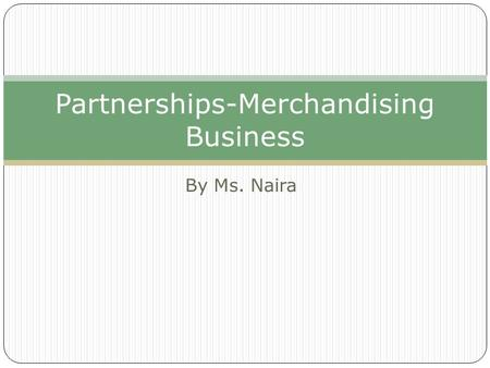 By Ms. Naira Partnerships-Merchandising Business.