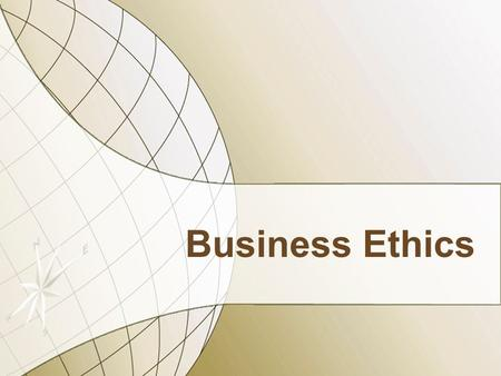 Business Ethics. Unethical Business Practices Lying Offering substandard merchandise Unfair treatment of customers or employees Violation of ethical practices.