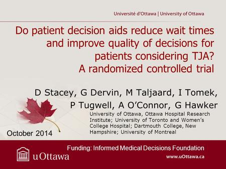 Do patient decision aids reduce wait times and improve quality of decisions for patients considering TJA? A randomized controlled trial University of Ottawa,