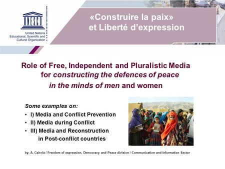 «Construire la paix» et Liberté d'expression Role of Free, Independent and Pluralistic Media for constructing the defences of peace in the minds of men.