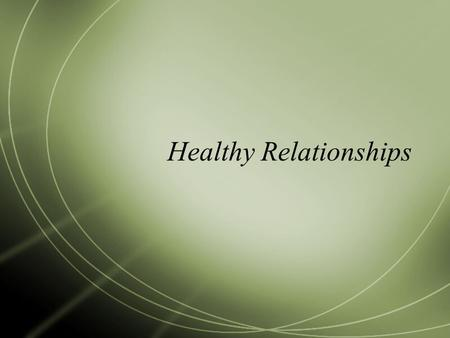 Healthy Relationships. What is a Relationship?  Type of connection existing between people related to or having communication with each other.  Examples.